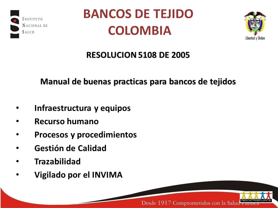 RESOLUCION 5108 DE 2005 Manual de buenas practicas para bancos de tejidos Infraestructura y equipos Recurso humano Procesos y procedimientos Gestión d