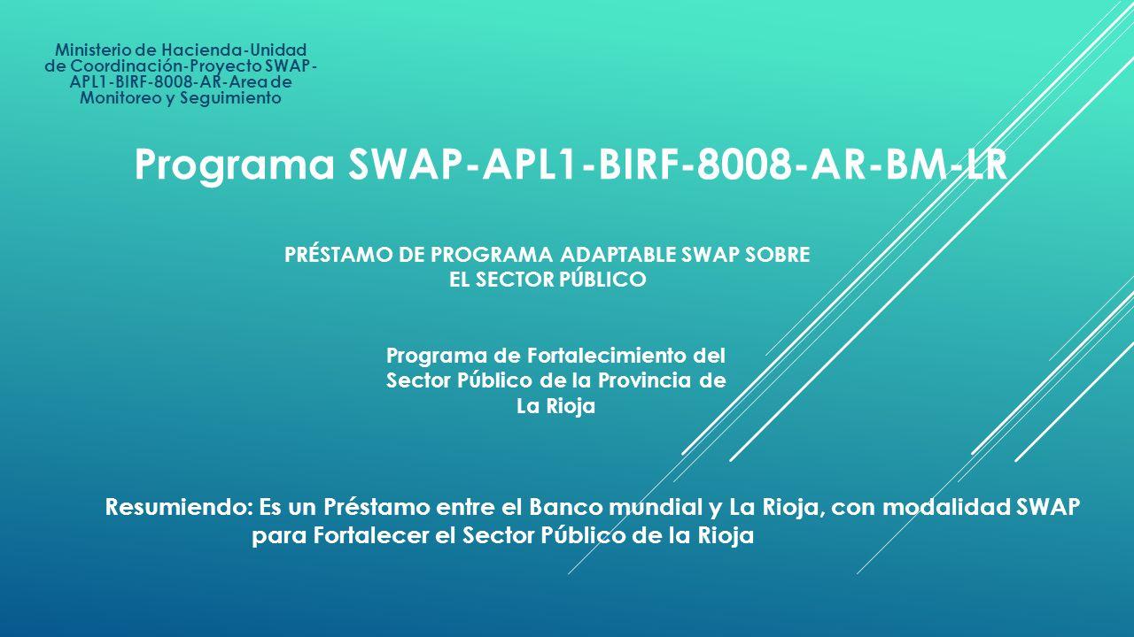 Ministerio de Hacienda-Unidad de Coordinación-Proyecto SWAP- APL1-BIRF-8008-AR-Area de Monitoreo y Seguimiento Programa SWAP-APL1-BIRF-8008-AR-BM-LR P