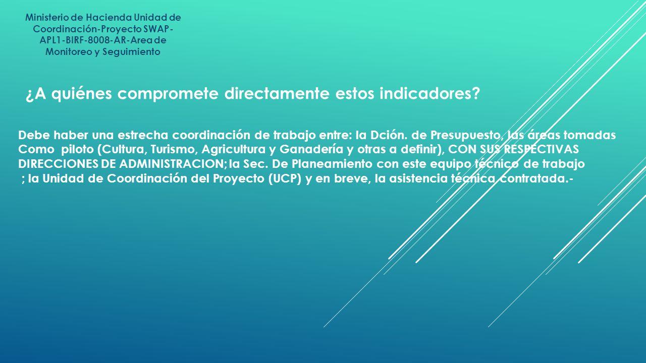 Ministerio de Hacienda Unidad de Coordinación-Proyecto SWAP- APL1-BIRF-8008-AR-Area de Monitoreo y Seguimiento ¿A quiénes compromete directamente esto