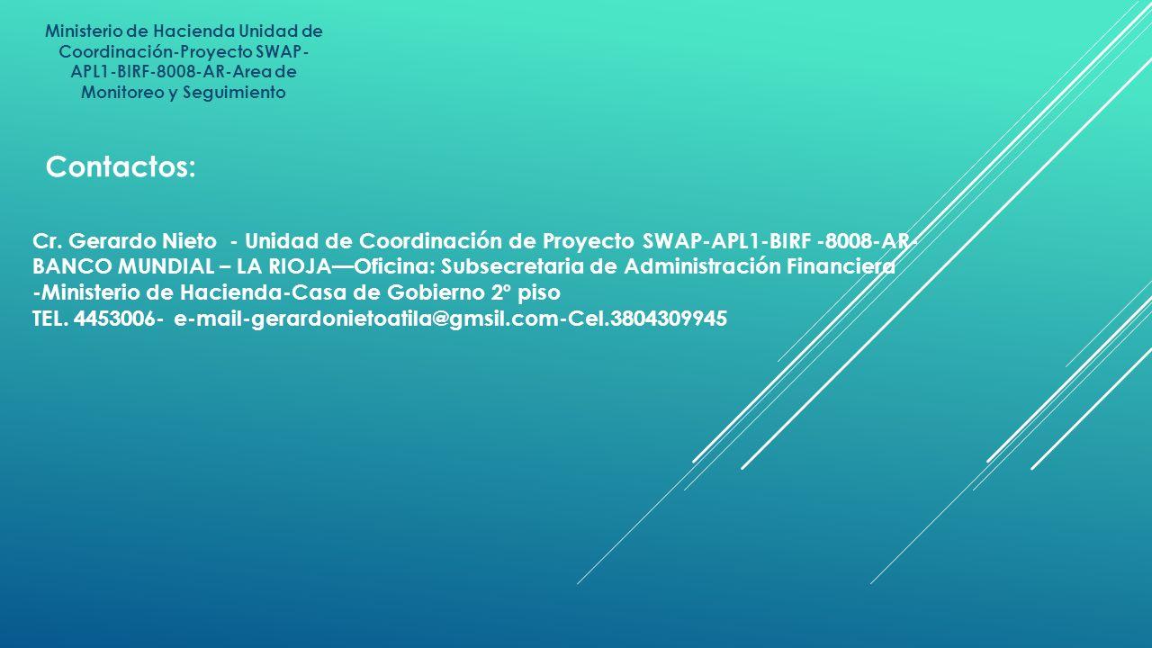 Ministerio de Hacienda Unidad de Coordinación-Proyecto SWAP- APL1-BIRF-8008-AR-Area de Monitoreo y Seguimiento Contactos: Cr. Gerardo Nieto - Unidad d