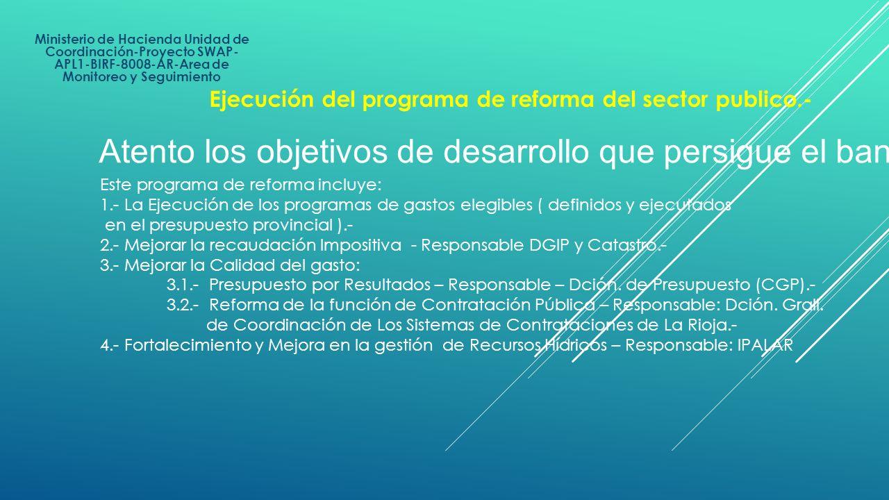 Ministerio de Hacienda Unidad de Coordinación-Proyecto SWAP- APL1-BIRF-8008-AR-Area de Monitoreo y Seguimiento Este programa de reforma incluye: 1.- L