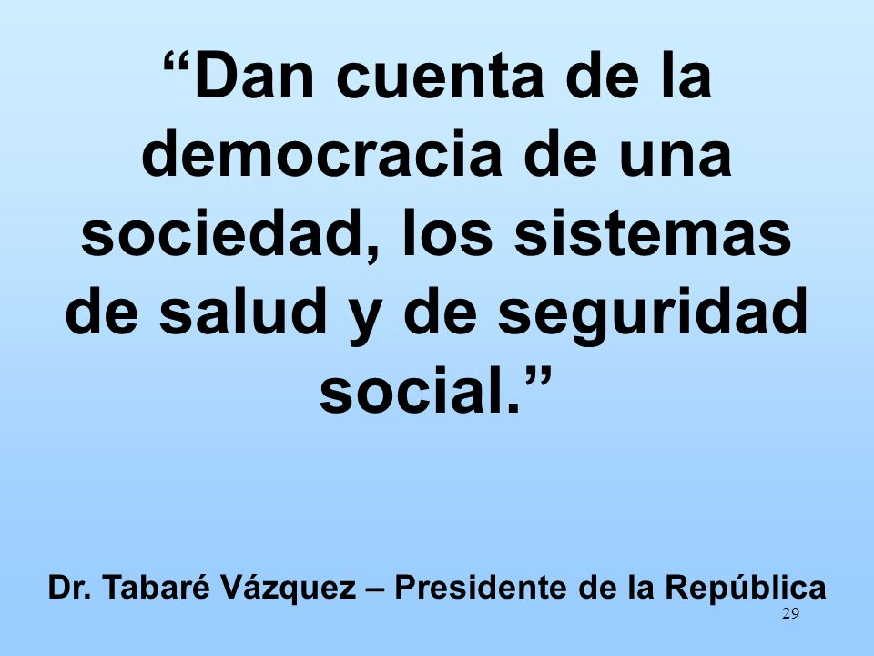 29 Dan cuenta de la democracia de una sociedad, los sistemas de salud y de seguridad social.