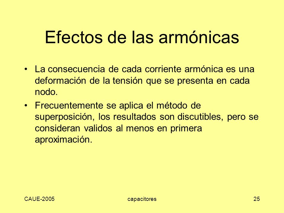 CAUE-2005capacitores25 Efectos de las armónicas La consecuencia de cada corriente armónica es una deformación de la tensión que se presenta en cada no