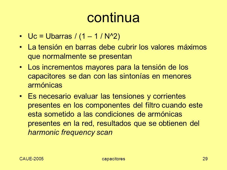 CAUE-2005capacitores29 continua Uc = Ubarras / (1 – 1 / N^2) La tensión en barras debe cubrir los valores máximos que normalmente se presentan Los inc