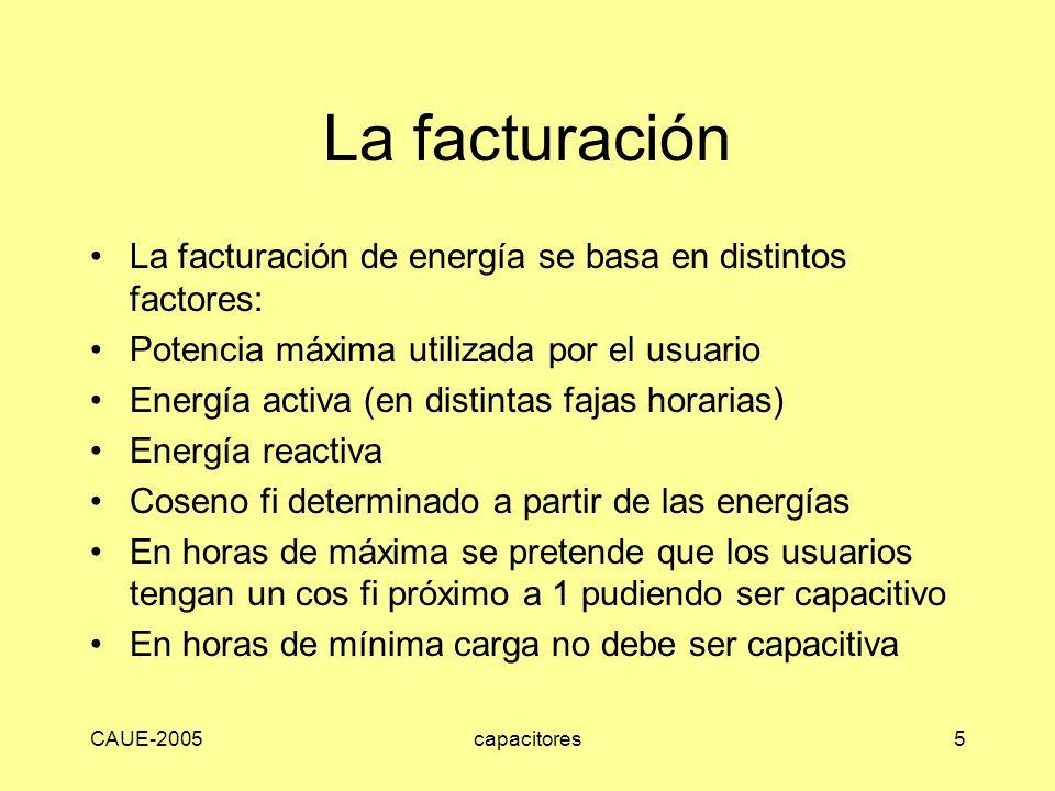 CAUE-2005capacitores5 La facturación La facturación de energía se basa en distintos factores: Potencia máxima utilizada por el usuario Energía activa