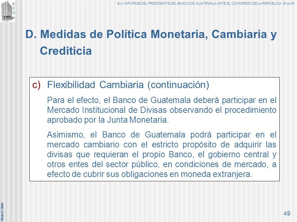 BdGBdG 8vo. INFORME DEL PRESIDENTE DEL BANCO DE GUATEMALA ANTE EL CONGRESO DE LA REPÚBLICA Ene-06 ©BdeG 2006 48 c)Flexibilidad Cambiaria Con el propós
