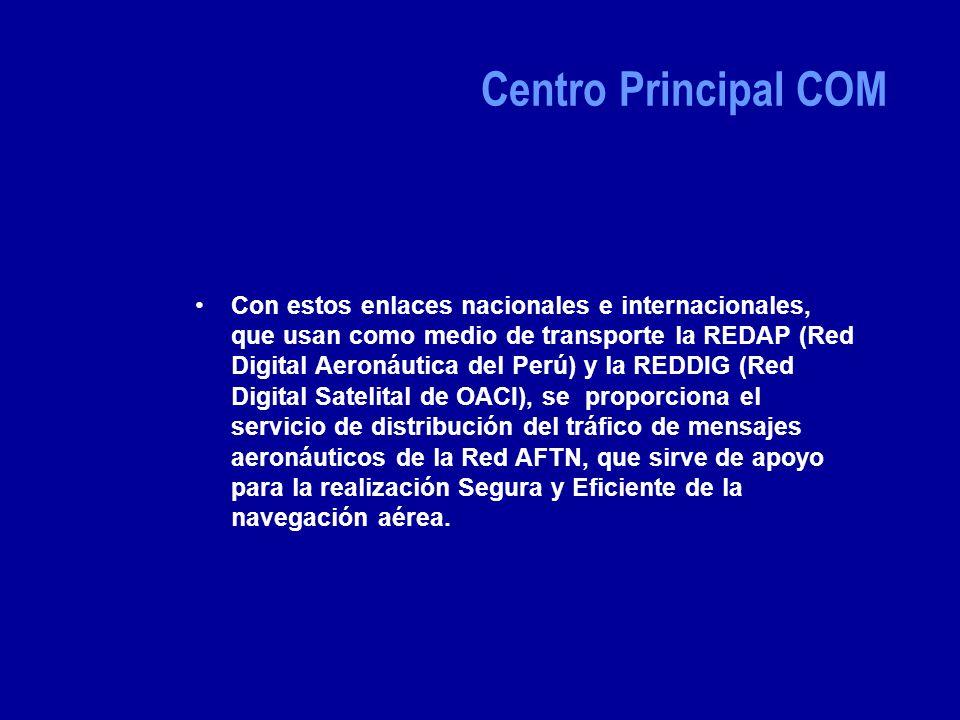 Con estos enlaces nacionales e internacionales, que usan como medio de transporte la REDAP (Red Digital Aeronáutica del Perú) y la REDDIG (Red Digital Satelital de OACI), se proporciona el servicio de distribución del tráfico de mensajes aeronáuticos de la Red AFTN, que sirve de apoyo para la realización Segura y Eficiente de la navegación aérea.