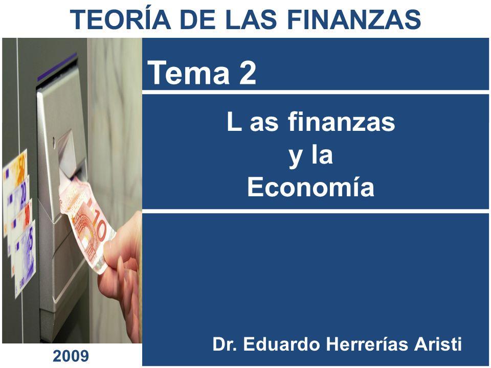 L as finanzas y la Economía Tema 2 Dr. Eduardo Herrerías Aristi TEORÍA DE LAS FINANZAS 2009