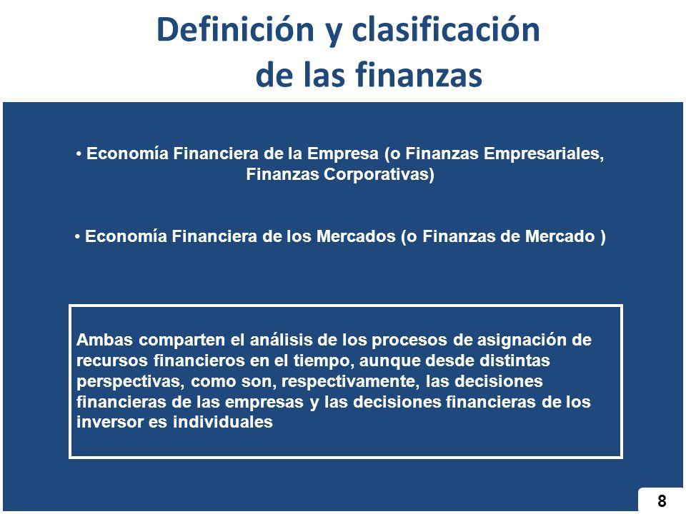 8 Definición y clasificación de las finanzas Economía Financiera de la Empresa (o Finanzas Empresariales, Finanzas Corporativas) Economía Financiera d
