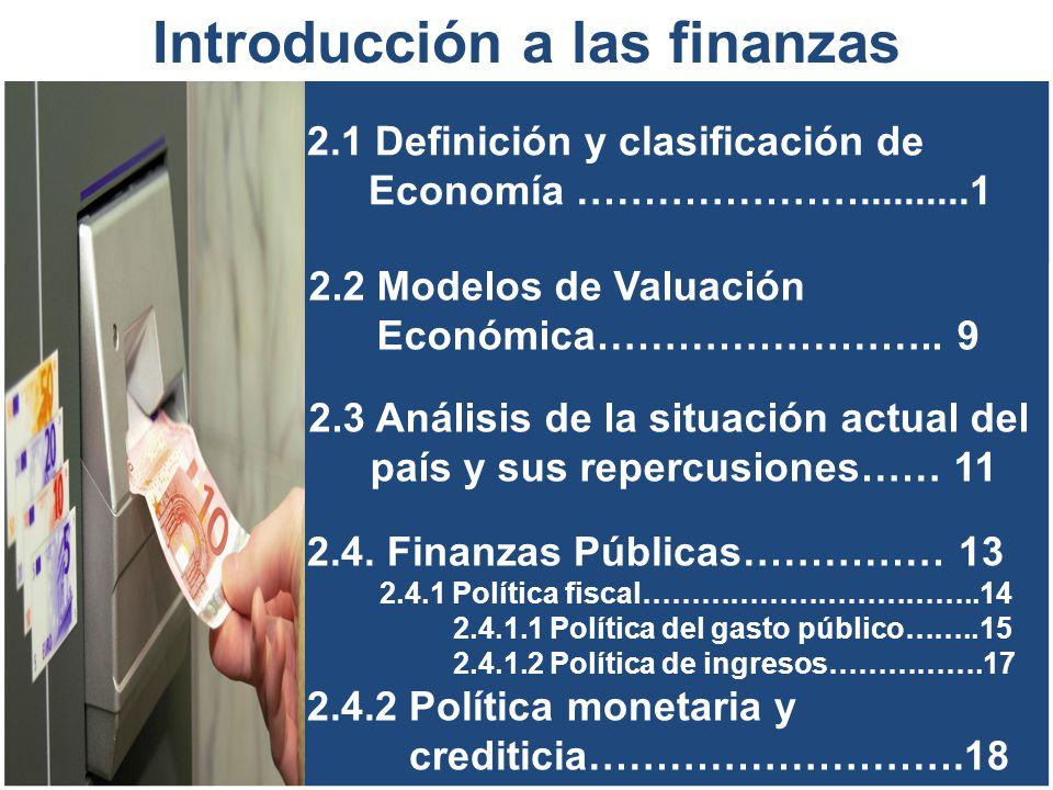 2.1 Definición y clasificación de Economía …………………..........1 Introducción a las finanzas 2.2 Modelos de Valuación Económica…………………….. 9 2.3 Análisis