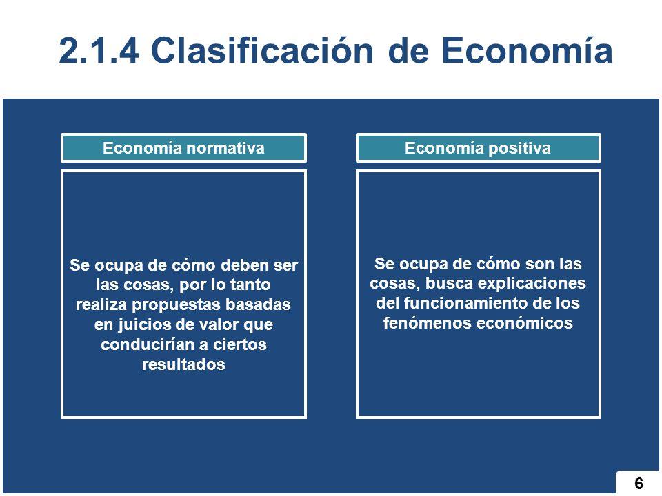 7 2.1.4 Clasificación de Economía Se centra normalmente en la teoría de la demanda del consumidor, en el estudio de la oferta, en la asignación de recursos a escala de la empresa y en la teoría de los precios MicroeconomíaMacroeconomía Estudia los agregados económicos con el objeto de comprender su funcionamiento de conjunto en un país o región.