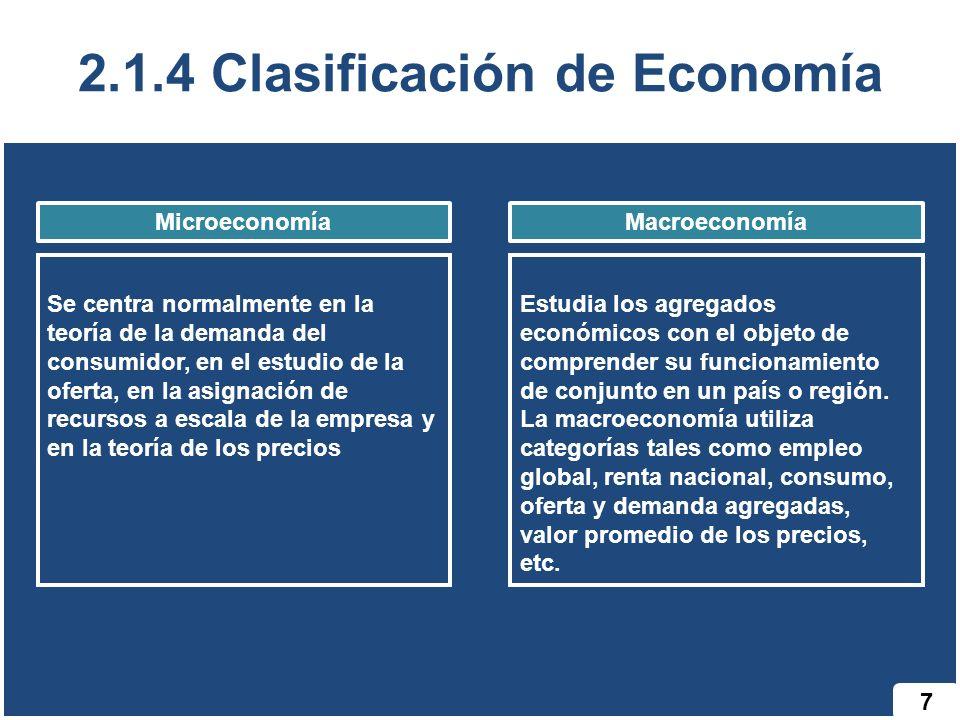 7 2.1.4 Clasificación de Economía Se centra normalmente en la teoría de la demanda del consumidor, en el estudio de la oferta, en la asignación de rec