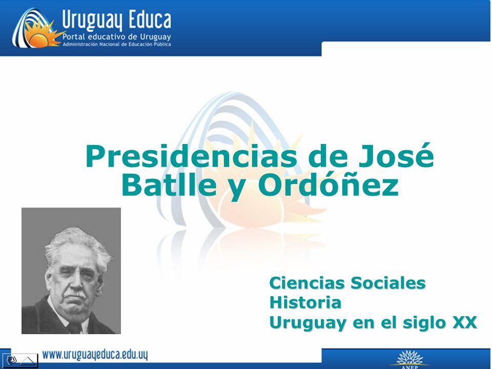 Presidencias de José Batlle y Ordóñez Ciencias Sociales Historia Uruguay en el siglo XX