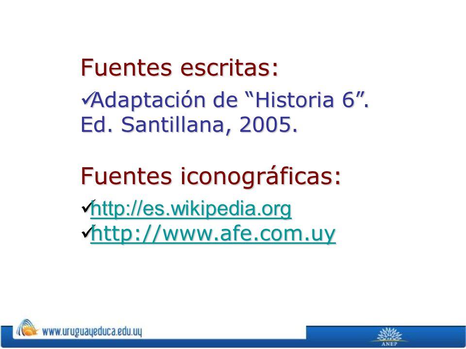 Fuentes escritas: Adaptación de Historia 6. Ed. Santillana, 2005. Adaptación de Historia 6. Ed. Santillana, 2005. Fuentes iconográficas: http://es.wik