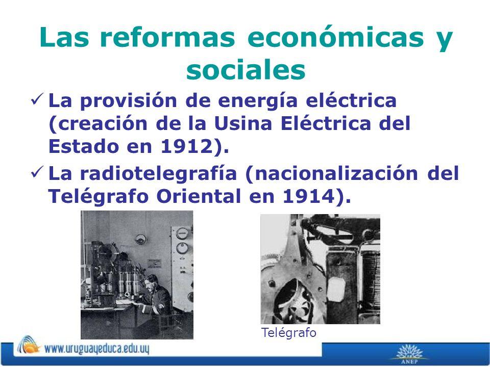 Las reformas económicas y sociales La provisión de energía eléctrica (creación de la Usina Eléctrica del Estado en 1912). La radiotelegrafía (nacional