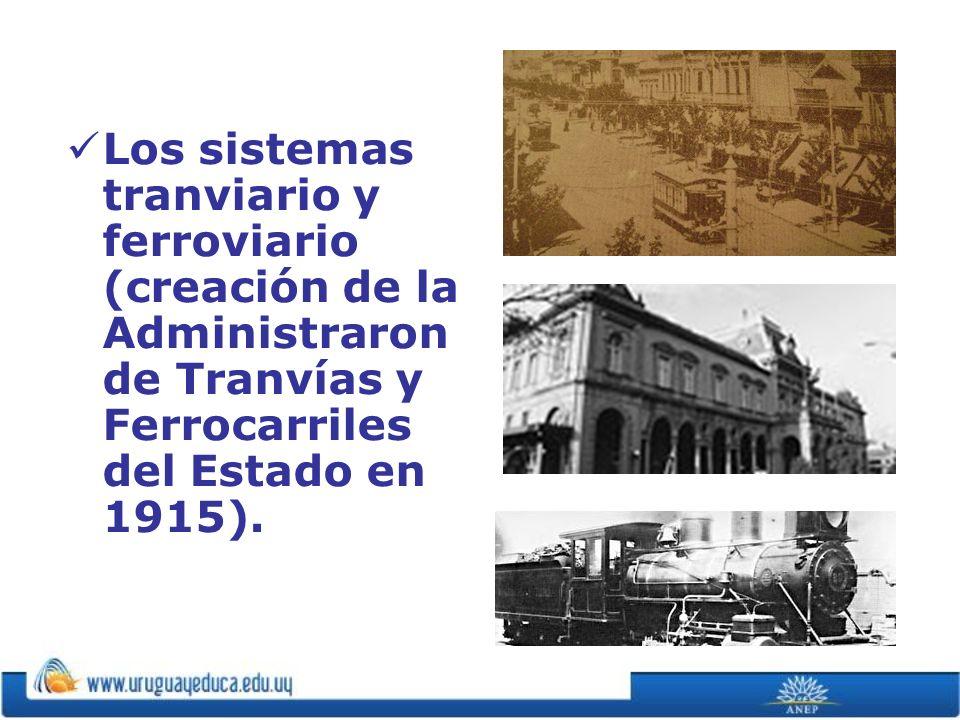 Los sistemas tranviario y ferroviario (creación de la Administraron de Tranvías y Ferrocarriles del Estado en 1915).