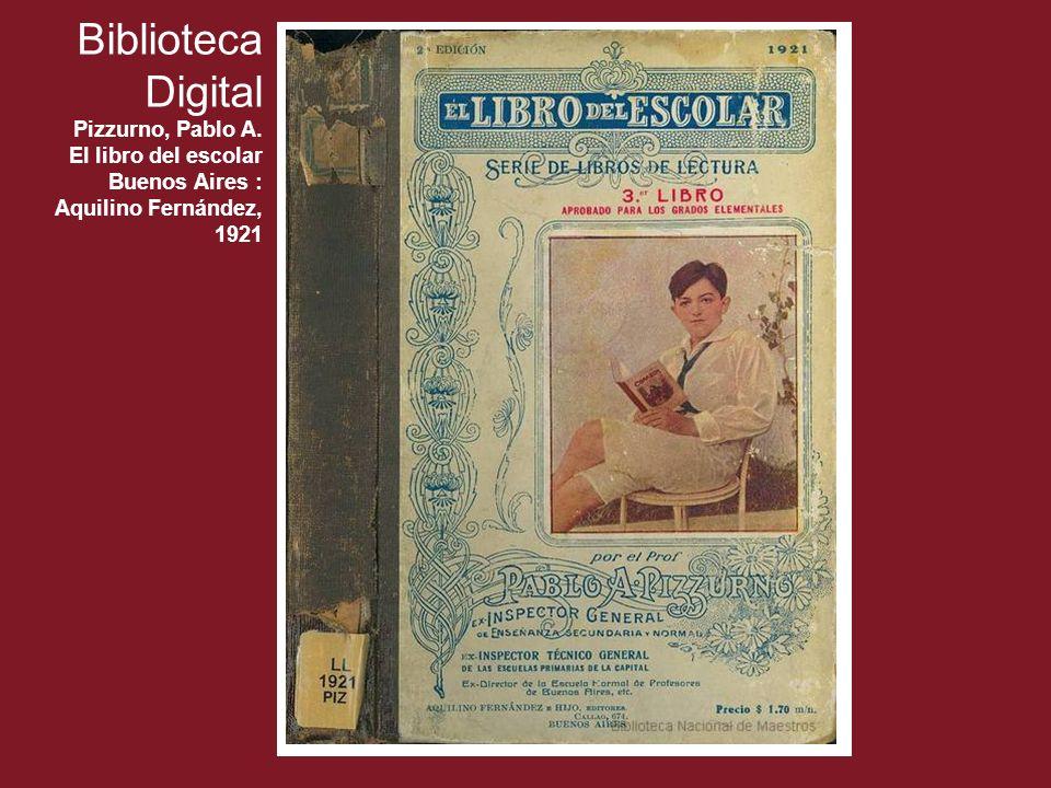 Biblioteca Digital Pizzurno, Pablo A. El libro del escolar Buenos Aires : Aquilino Fernández, 1921