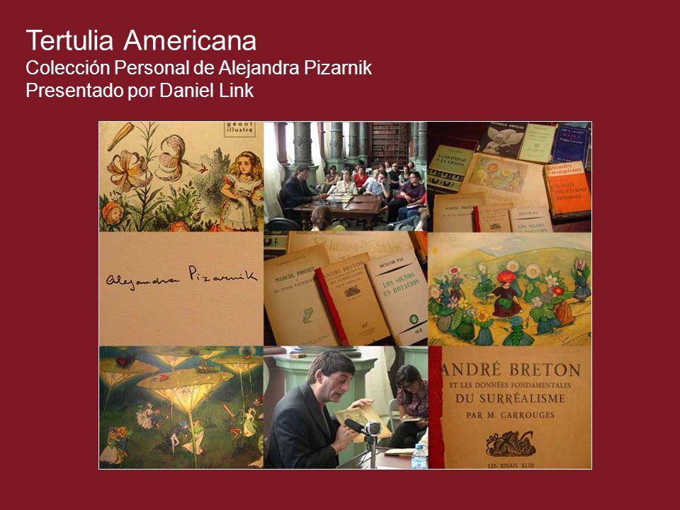Tertulia Americana Colección Personal de Alejandra Pizarnik Presentado por Daniel Link