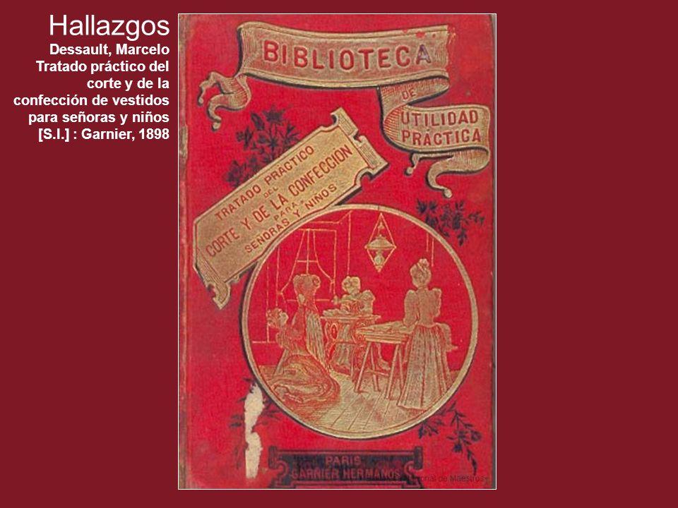 Hallazgos Dessault, Marcelo Tratado práctico del corte y de la confección de vestidos para señoras y niños [S.l.] : Garnier, 1898