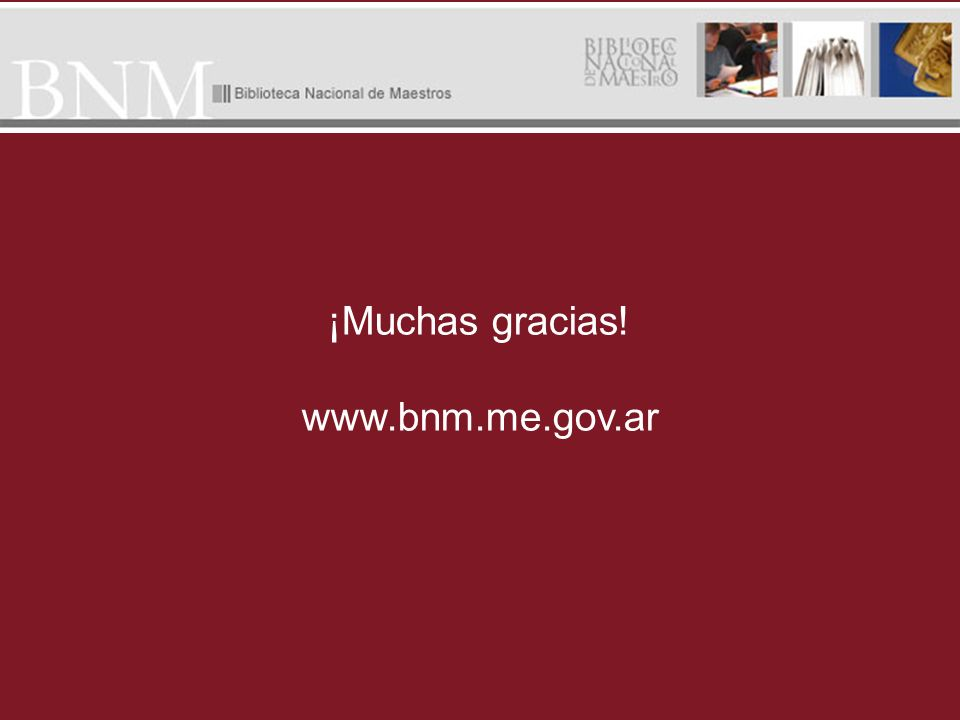 ¡Muchas gracias! www.bnm.me.gov.ar