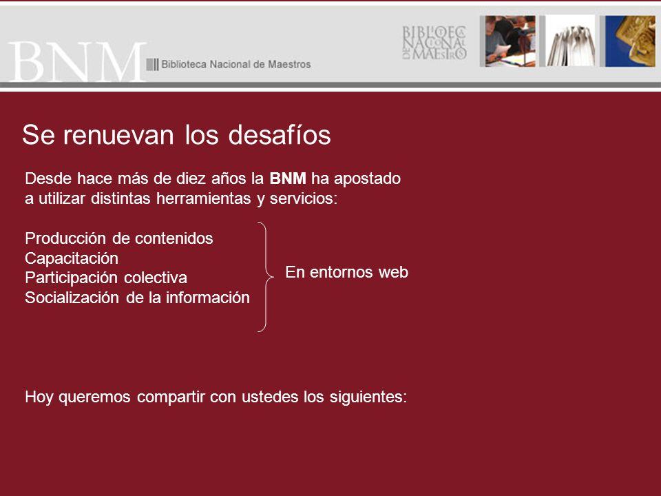 Desde hace más de diez años la BNM ha apostado a utilizar distintas herramientas y servicios: Producción de contenidos Capacitación Participación cole