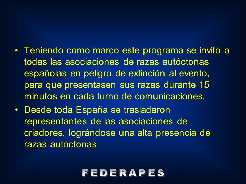Teniendo como marco este programa se invitó a todas las asociaciones de razas autóctonas españolas en peligro de extinción al evento, para que present