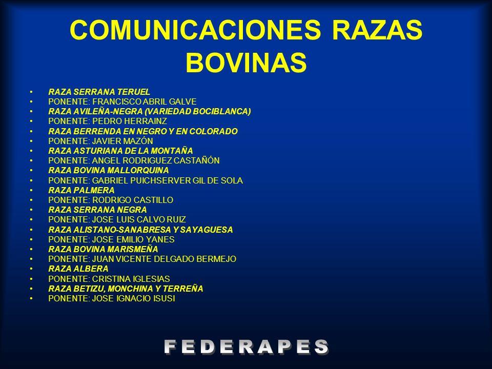 COMUNICACIONES RAZAS BOVINAS RAZA SERRANA TERUEL PONENTE: FRANCISCO ABRIL GALVE RAZA AVILEÑA-NEGRA (VARIEDAD BOCIBLANCA) PONENTE: PEDRO HERRAINZ RAZA
