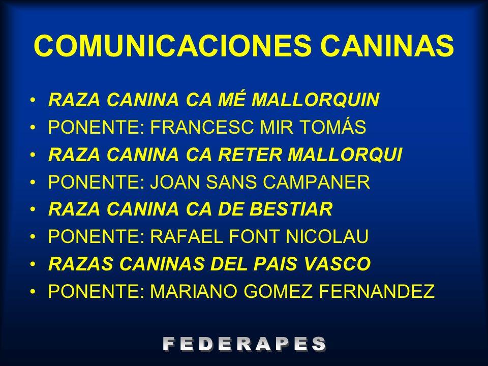 COMUNICACIONES CANINAS RAZA CANINA CA MÉ MALLORQUIN PONENTE: FRANCESC MIR TOMÁS RAZA CANINA CA RETER MALLORQUI PONENTE: JOAN SANS CAMPANER RAZA CANINA