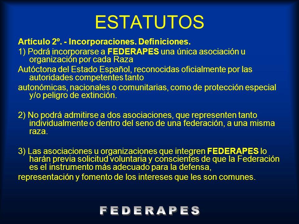 ESTATUTOS Artículo 2º. - Incorporaciones. Definiciones. 1) Podrá incorporarse a FEDERAPES una única asociación u organización por cada Raza Autóctona