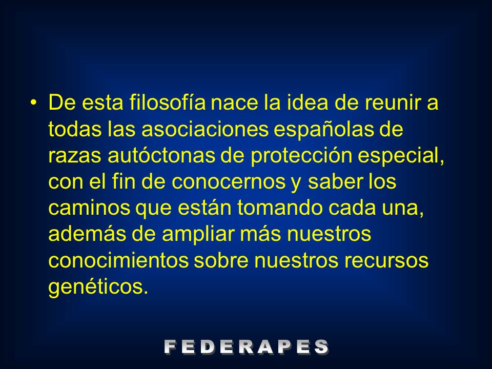 De esta filosofía nace la idea de reunir a todas las asociaciones españolas de razas autóctonas de protección especial, con el fin de conocernos y sab