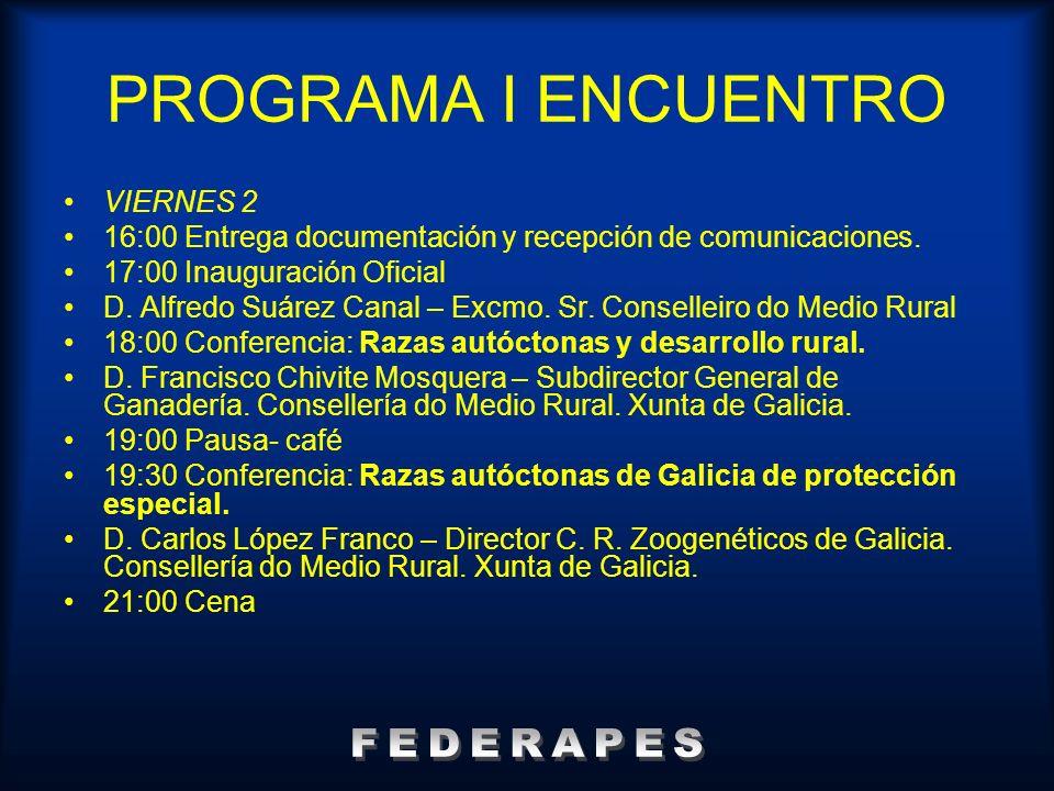 PROGRAMA I ENCUENTRO VIERNES 2 16:00 Entrega documentación y recepción de comunicaciones. 17:00 Inauguración Oficial D. Alfredo Suárez Canal – Excmo.