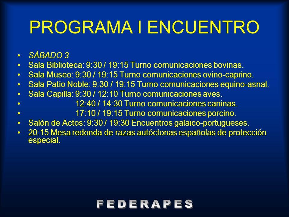 PROGRAMA I ENCUENTRO SÁBADO 3 Sala Biblioteca: 9:30 / 19:15 Turno comunicaciones bovinas. Sala Museo: 9:30 / 19:15 Turno comunicaciones ovino-caprino.