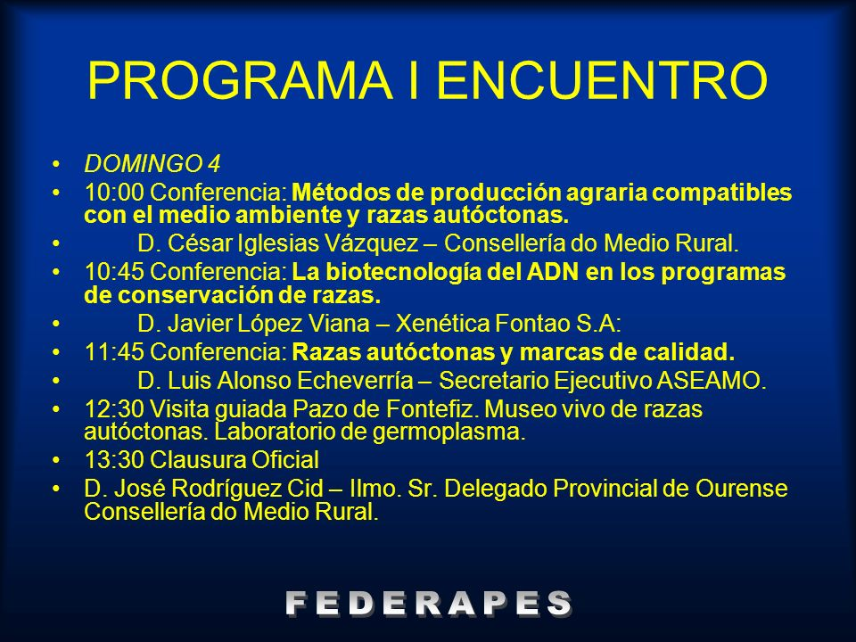 DOMINGO 4 10:00 Conferencia: Métodos de producción agraria compatibles con el medio ambiente y razas autóctonas. D. César Iglesias Vázquez – Conseller