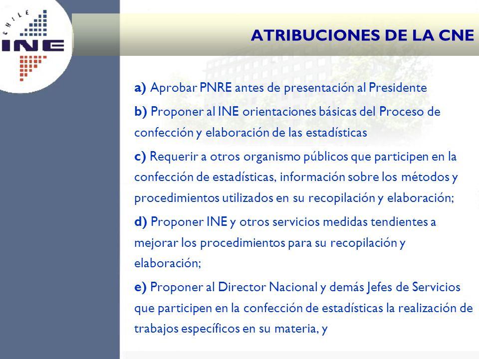 a) Aprobar PNRE antes de presentación al Presidente b) Proponer al INE orientaciones básicas del Proceso de confección y elaboración de las estadístic