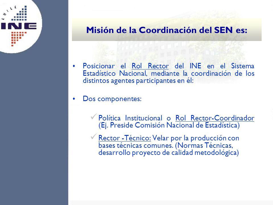 Misión de la Coordinación del SEN es: Posicionar el Rol Rector del INE en el Sistema Estadístico Nacional, mediante la coordinación de los distintos a