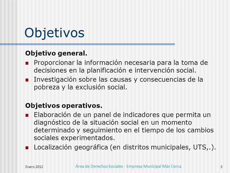 Enero 2012 Área de Derechos Sociales - Empresa Municipal Más Cerca 3 Objetivos Objetivo general.