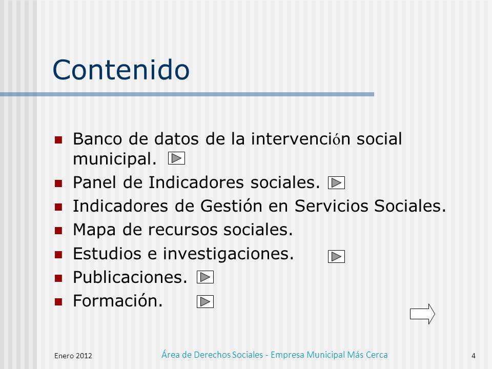 Enero 2012 Área de Derechos Sociales - Empresa Municipal Más Cerca 4 Contenido Banco de datos de la intervenci ó n social municipal.