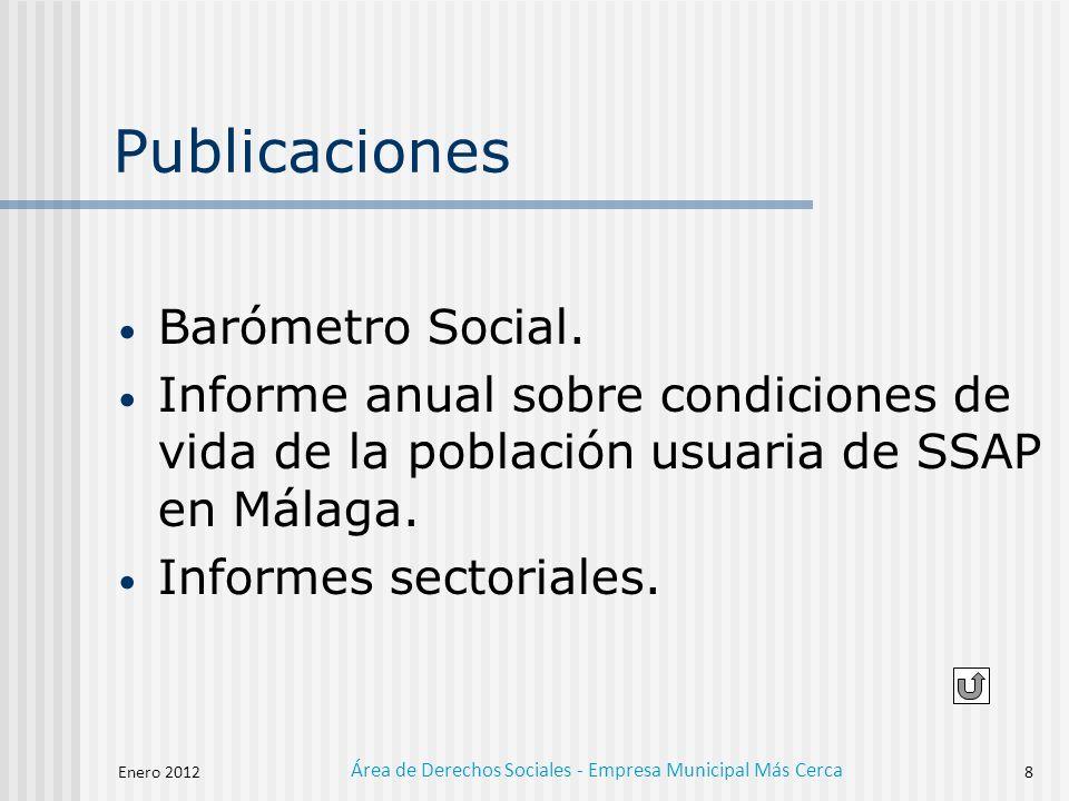 Enero 2012 Área de Derechos Sociales - Empresa Municipal Más Cerca 8 Publicaciones Barómetro Social.