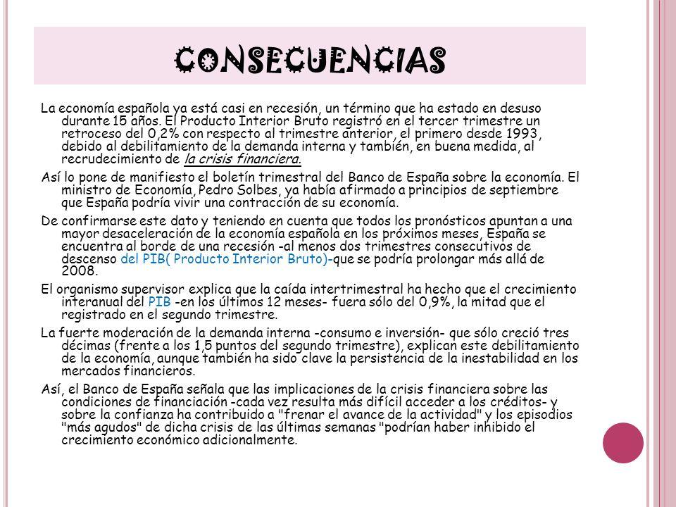 CONSECUENCIAS La economía española ya está casi en recesión, un término que ha estado en desuso durante 15 años. El Producto Interior Bruto registró e