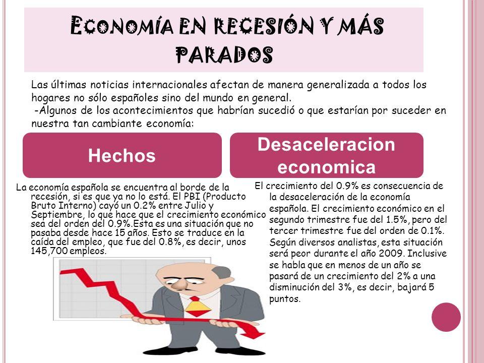 E CONOMÍA EN RECESIÓN Y MÁS PARADOS La economía española se encuentra al borde de la recesión, si es que ya no lo está. El PBI (Producto Bruto Interno