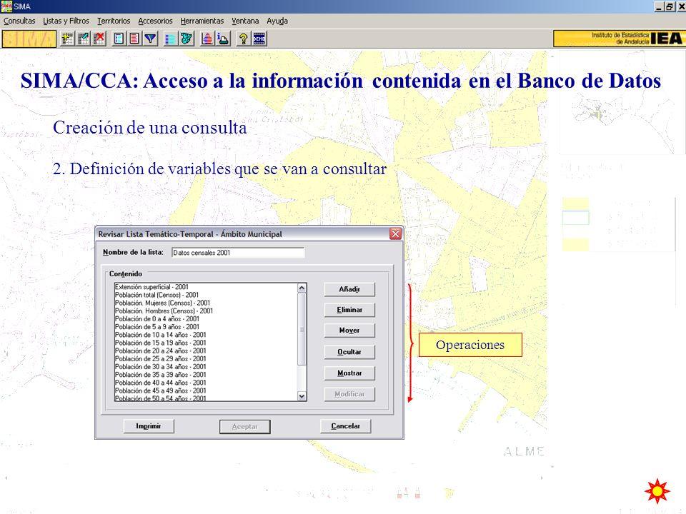 Operaciones Creación de una consulta SIMA/CCA: Acceso a la información contenida en el Banco de Datos 2. Definición de variables que se van a consulta