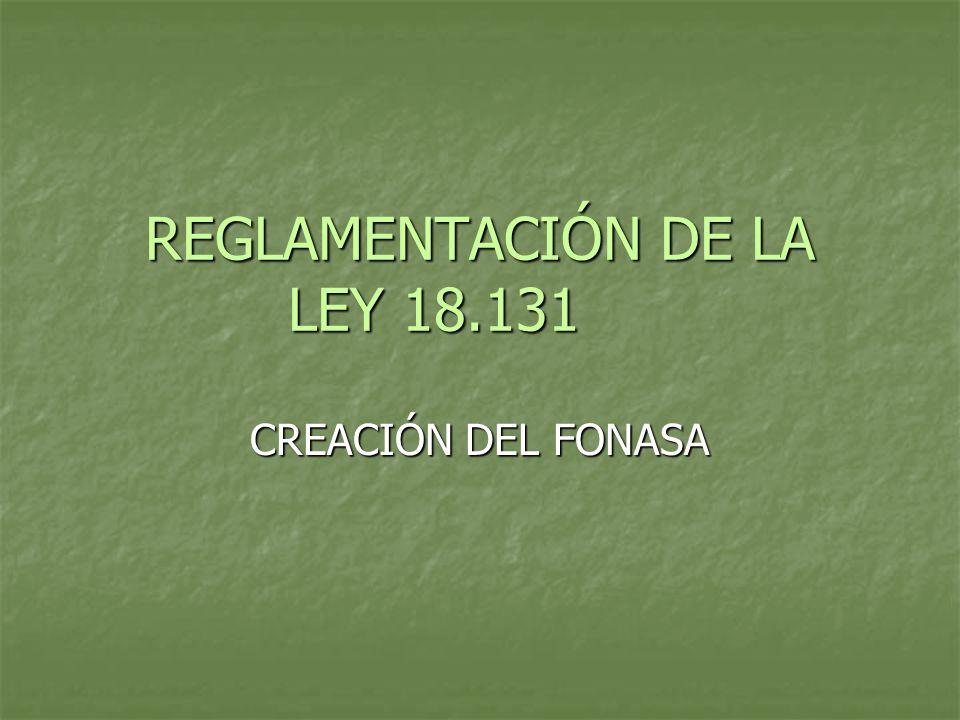 REGLAMENTACIÓN DE LA LEY 18.131 CREACIÓN DEL FONASA