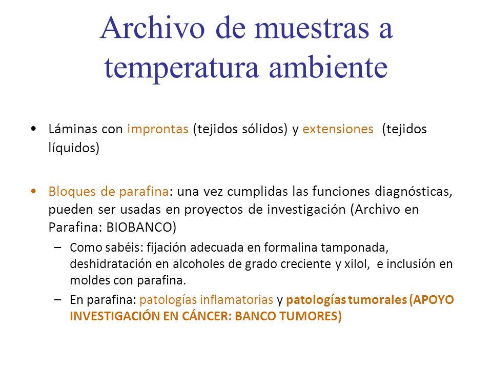 Archivo de muestras a temperatura ambiente Láminas con improntas (tejidos sólidos) y extensiones (tejidos líquidos) Bloques de parafina: una vez cumpl