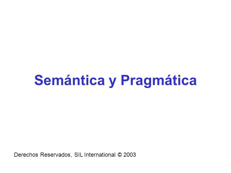 Semántica y Pragmática Derechos Reservados, SIL International © 2003