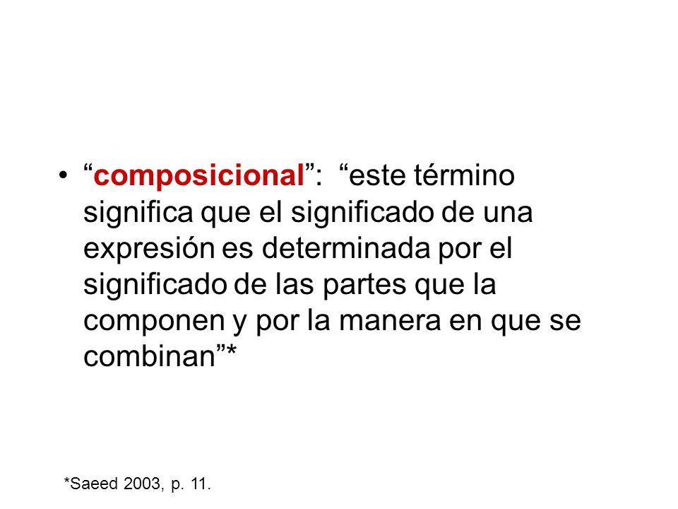 composicional: este término significa que el significado de una expresión es determinada por el significado de las partes que la componen y por la man