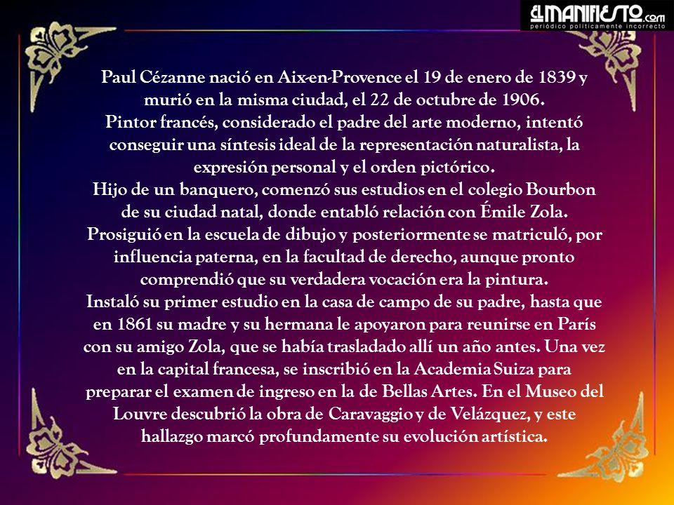 Paul Cézanne nació en Aix-en-Provence el 19 de enero de 1839 y murió en la misma ciudad, el 22 de octubre de 1906.