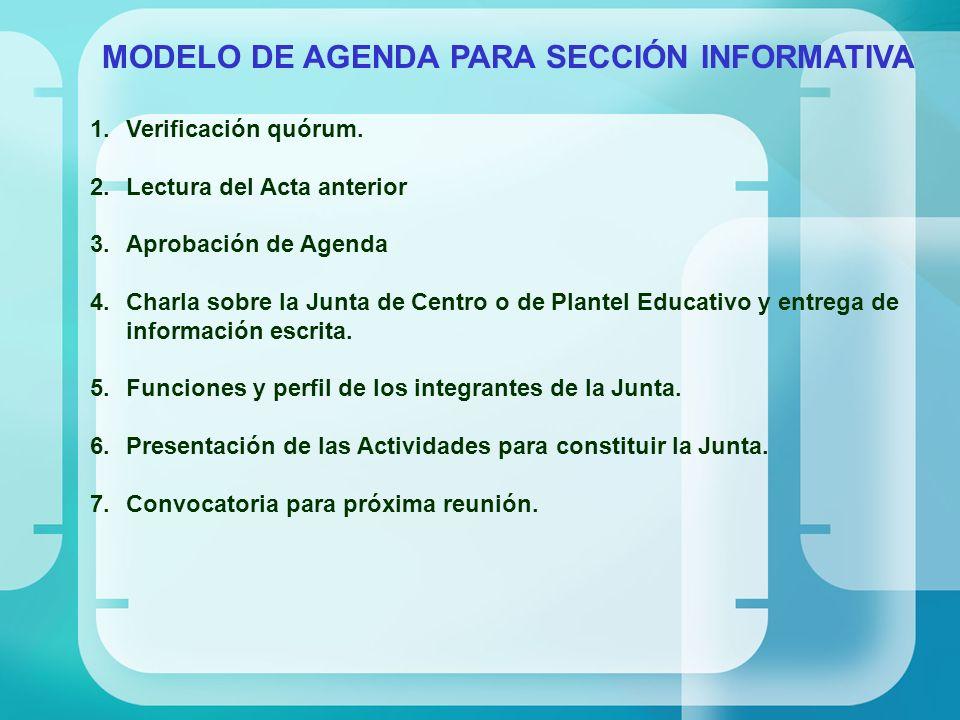 MODELO DE AGENDA PARA SECCIÓN INFORMATIVA 1.Verificación quórum. 2.Lectura del Acta anterior 3.Aprobación de Agenda 4.Charla sobre la Junta de Centro