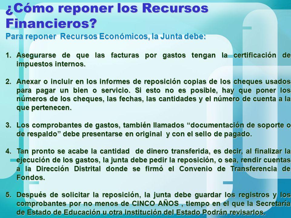 ¿Cómo reponer los Recursos Financieros? Para reponer Recursos Económicos, la Junta debe: 1.Asegurarse de que las facturas por gastos tengan la certifi