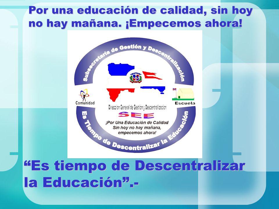Es tiempo de Descentralizar la Educación.- Por una educación de calidad, sin hoy no hay mañana. ¡Empecemos ahora!