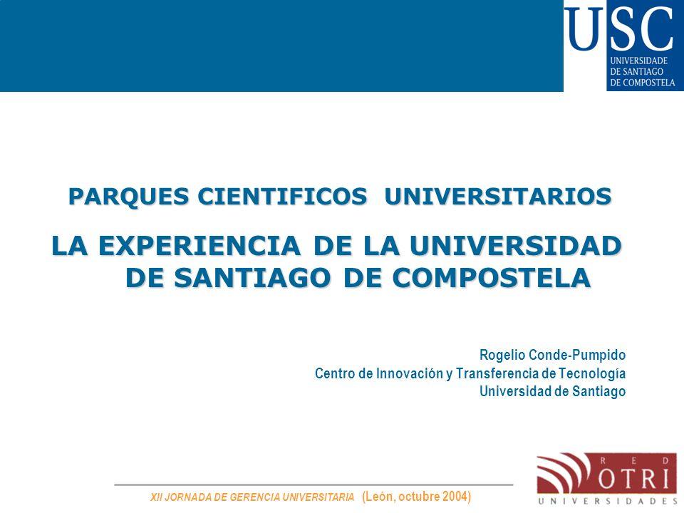 XII JORNADA DE GERENCIA UNIVERSITARIA (León, octubre 2004) PARQUES CIENTIFICOS UNIVERSITARIOS PARQUES CIENTIFICOS UNIVERSITARIOS LA EXPERIENCIA DE LA